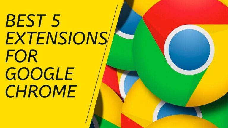 The Top 5 Extensions For Google Chrome to Daily Use